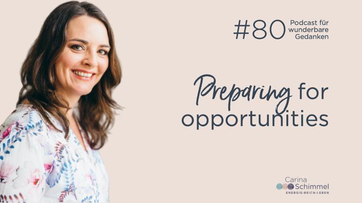 Podcast für wunderbare Gedanken - Preparing for opportunities