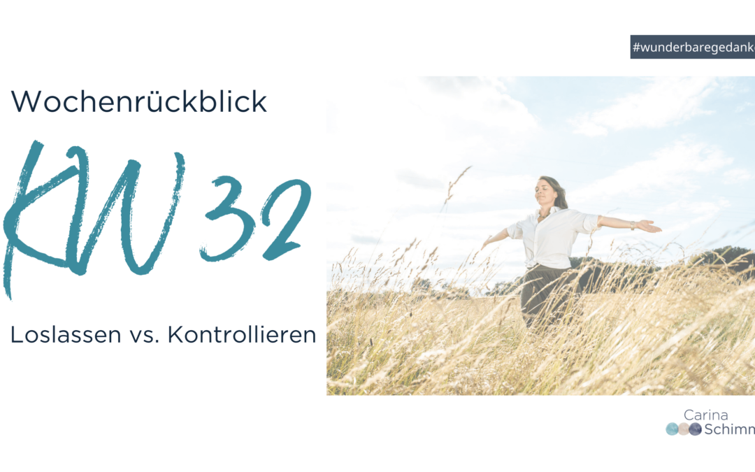 Wochenrückblick KW32 – Loslassen vs. Kontrollieren